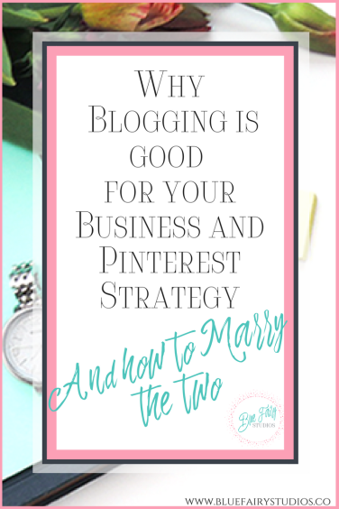 Why Blogging is Good for your Business, Why Blogging is Good for Pinterest, Pinterest Strategy for Bloggers, Pinterest Strategy for Businesses