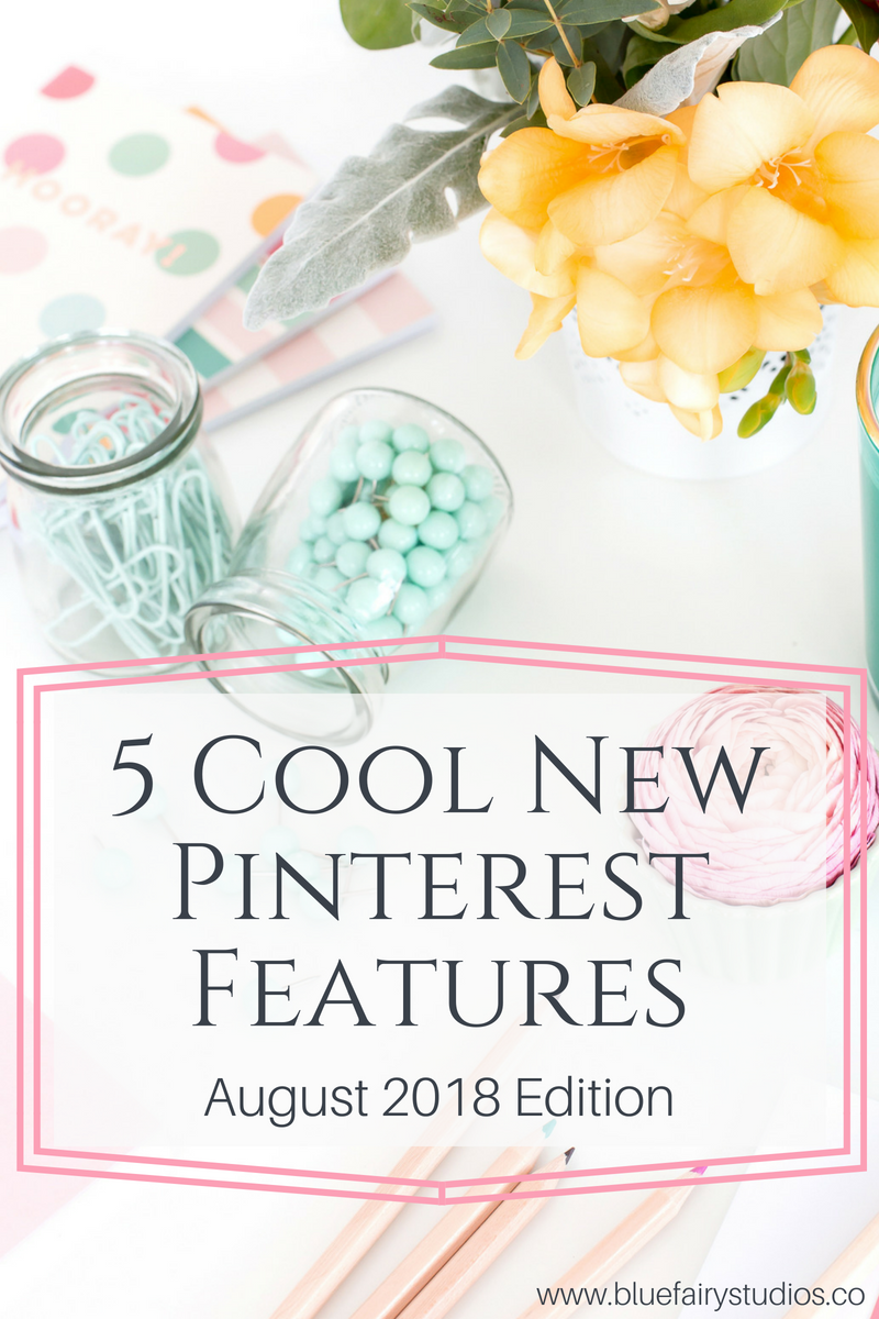 5 cool new pinterest features - August 2018 Edition.