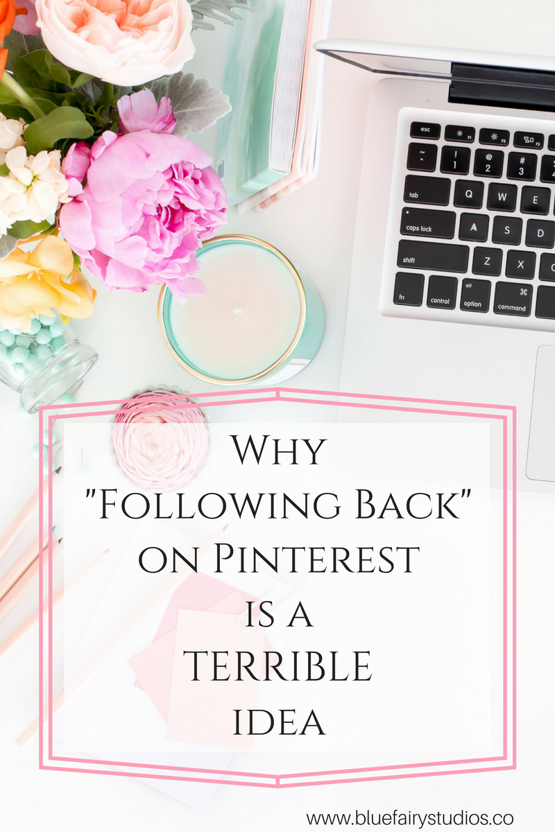 Why Following Back on Pinterest is a TERRIBLE idea, and what to do instead.